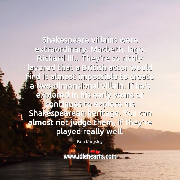 Image, Shakespeare villains were extraordinary. Macbeth, Iago, Richard III… They're so richly layered