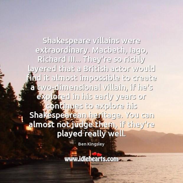 Shakespeare villains were extraordinary. Macbeth, Iago, Richard III… They're so richly layered Image