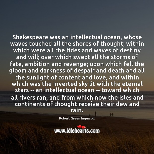Shakespeare was an intellectual ocean, whose waves touched all the shores of Robert Green Ingersoll Picture Quote