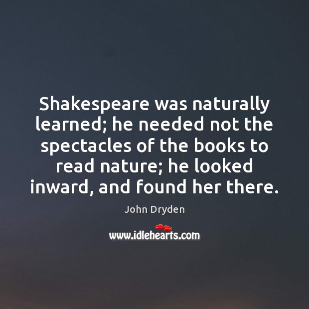 Shakespeare was naturally learned; he needed not the spectacles of the books John Dryden Picture Quote
