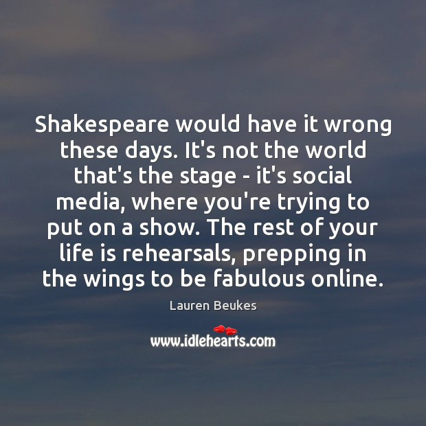 Shakespeare would have it wrong these days. It's not the world that's Social Media Quotes Image