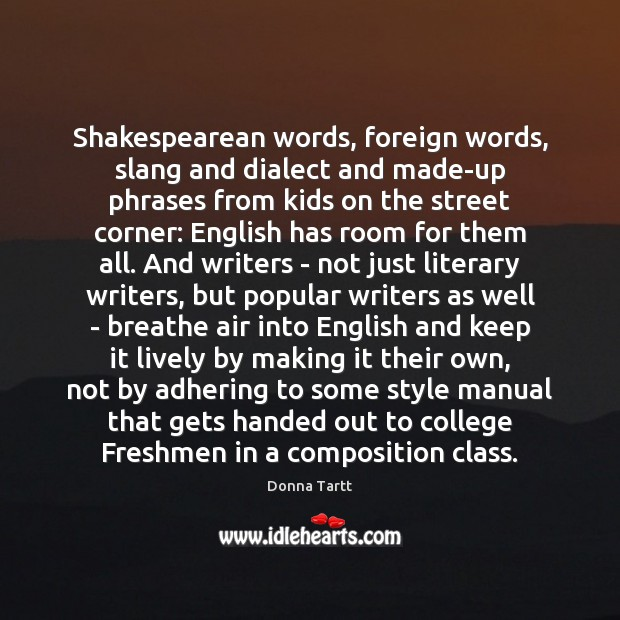Shakespearean words, foreign words, slang and dialect and made-up phrases from kids Donna Tartt Picture Quote
