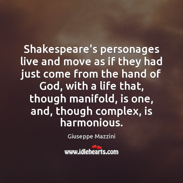 Shakespeare's personages live and move as if they had just come from Giuseppe Mazzini Picture Quote