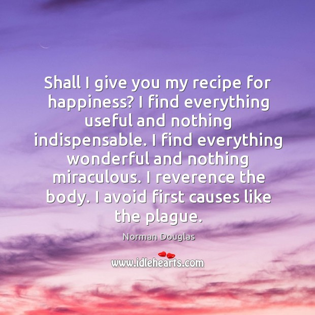 Image, Shall I give you my recipe for happiness?