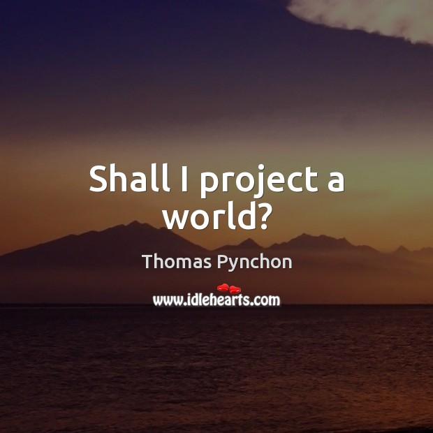 Image, Shall I project a world?