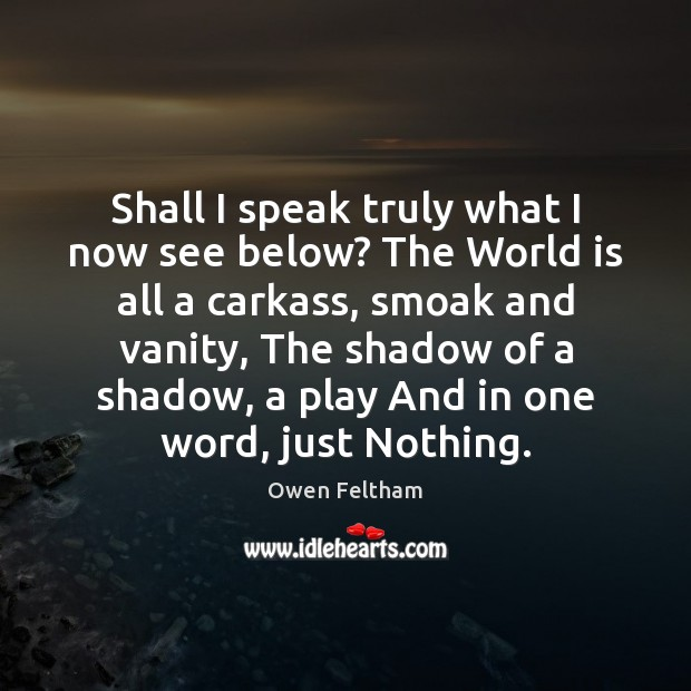 Shall I speak truly what I now see below? The World is Image