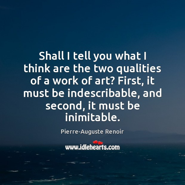 Shall I tell you what I think are the two qualities of Pierre-Auguste Renoir Picture Quote