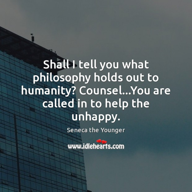 Shall I tell you what philosophy holds out to humanity? Counsel…You Image