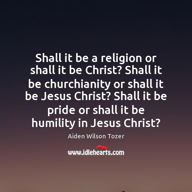 Shall it be a religion or shall it be Christ? Shall it Image