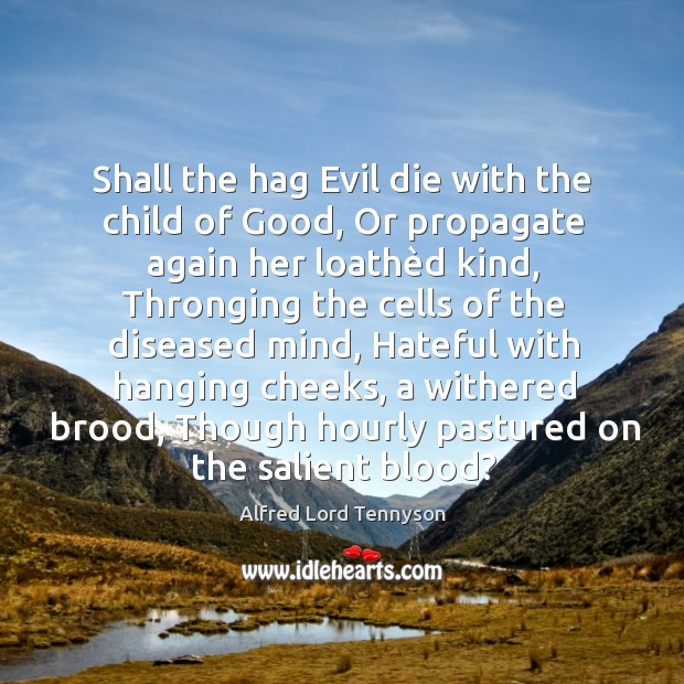 Image, Shall the hag Evil die with the child of Good, Or propagate