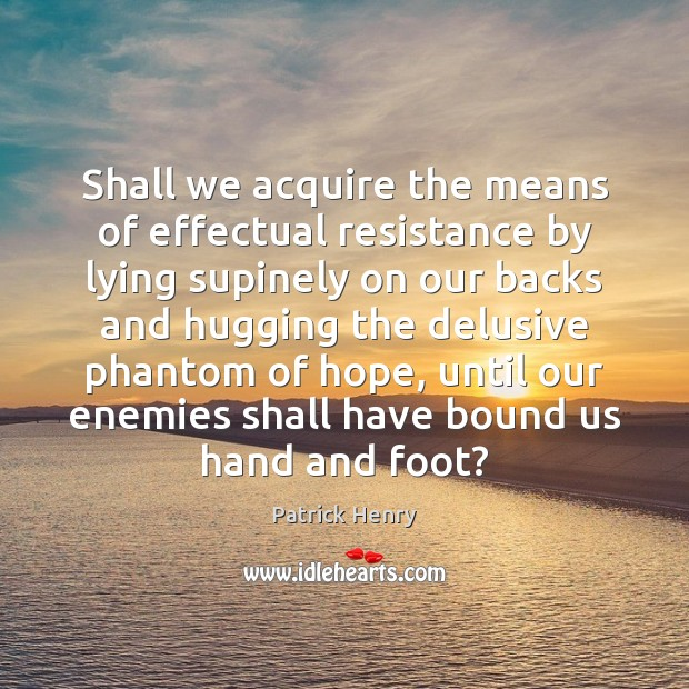 Shall we acquire the means of effectual resistance by lying supinely on Image