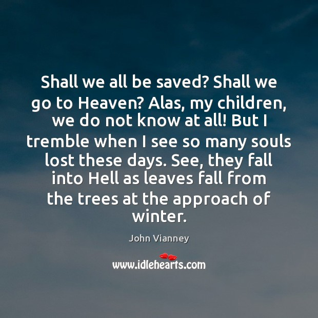Shall we all be saved? Shall we go to Heaven? Alas, my John Vianney Picture Quote