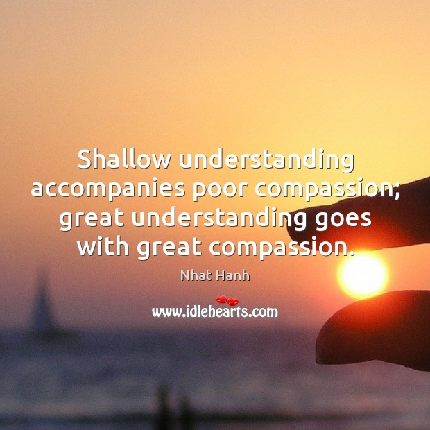 Image, Shallow understanding accompanies poor compassion; great understanding goes with great compassion.