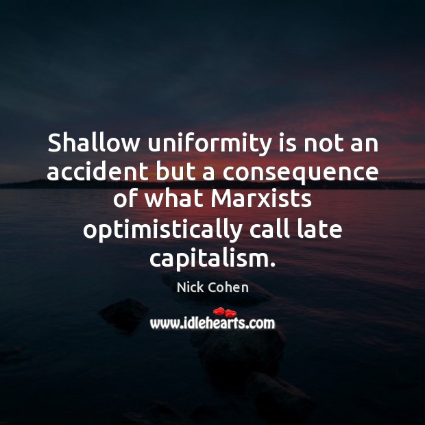 Shallow uniformity is not an accident but a consequence of what Marxists Image