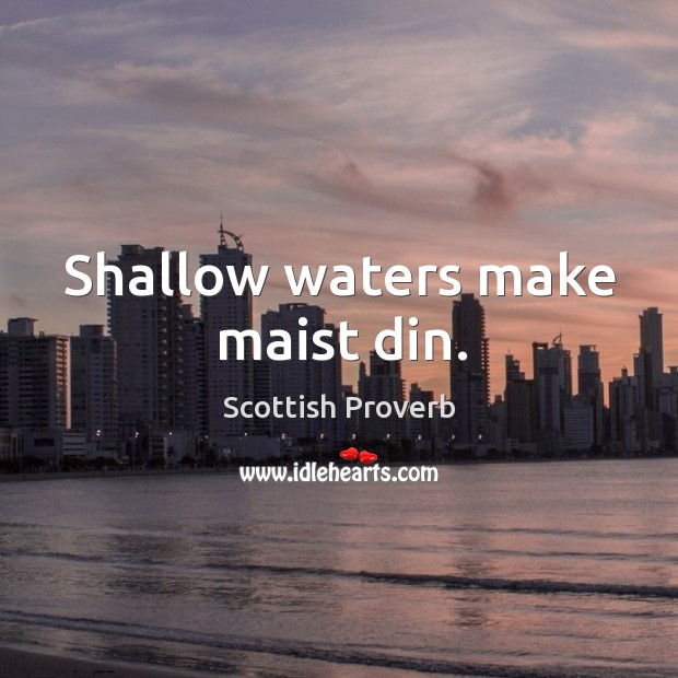 Image, Shallow waters make maist din.