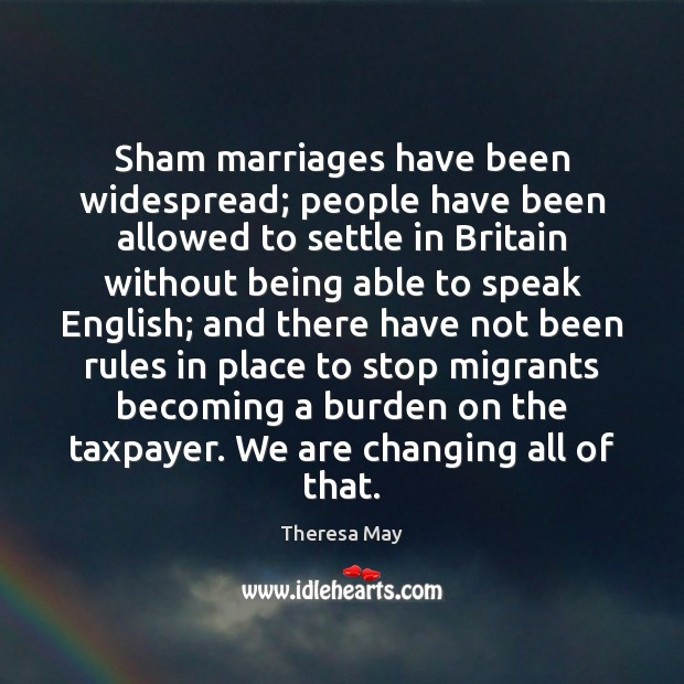 Sham marriages have been widespread; people have been allowed to settle in Theresa May Picture Quote