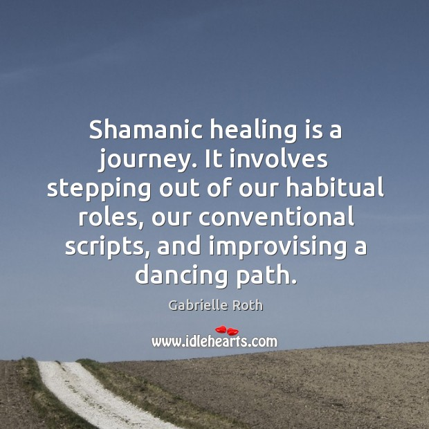 Image, Shamanic healing is a journey. It involves stepping out of our habitual