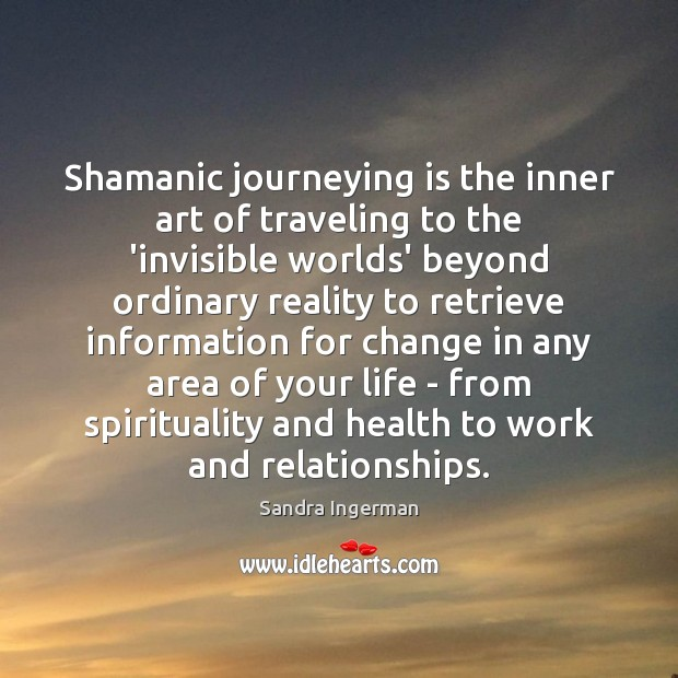 Shamanic journeying is the inner art of traveling to the 'invisible worlds' Image