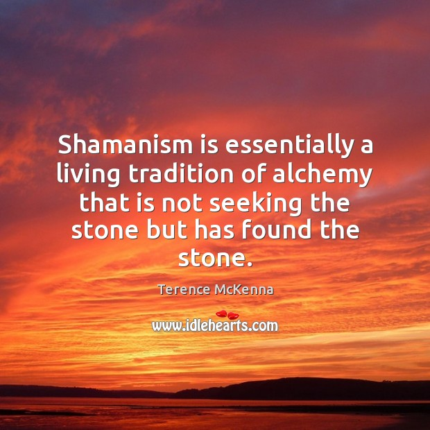 Shamanism is essentially a living tradition of alchemy that is not seeking Image