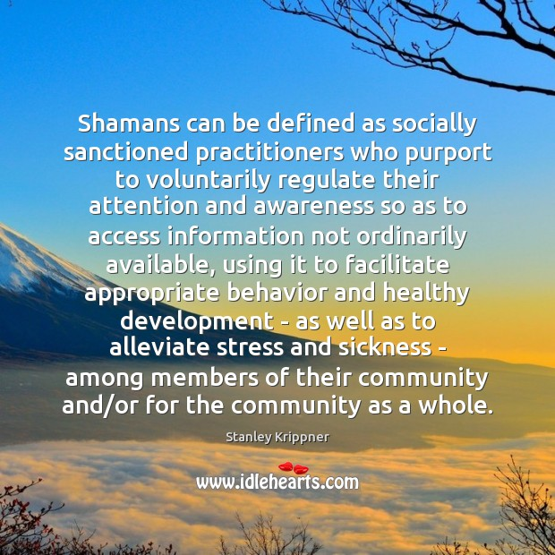 Image, Shamans can be defined as socially sanctioned practitioners who purport to voluntarily
