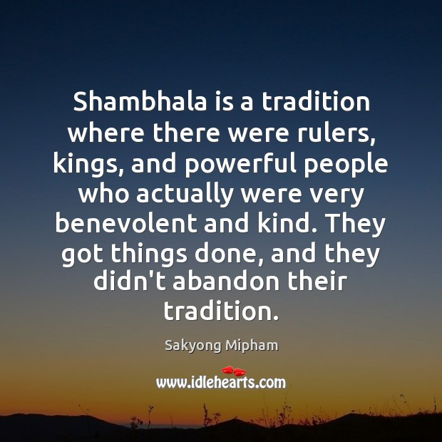 Shambhala is a tradition where there were rulers, kings, and powerful people Image