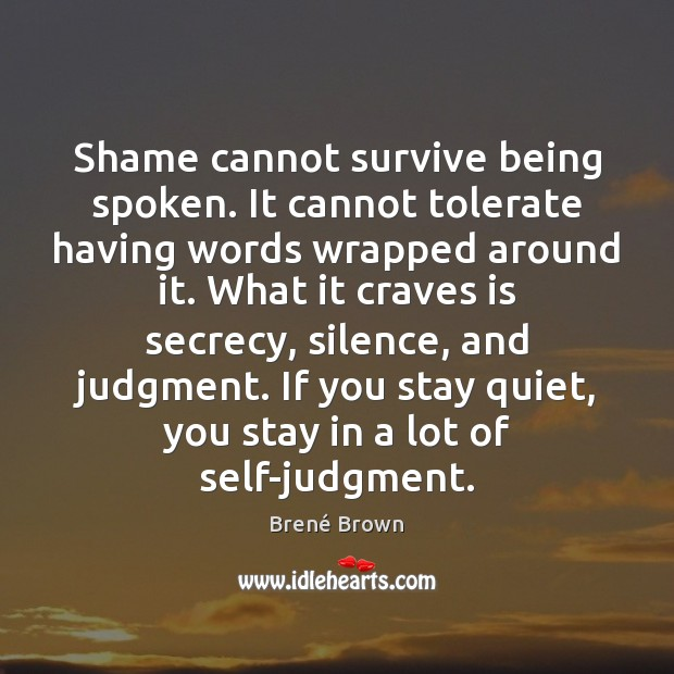 Shame cannot survive being spoken. It cannot tolerate having words wrapped around Brené Brown Picture Quote
