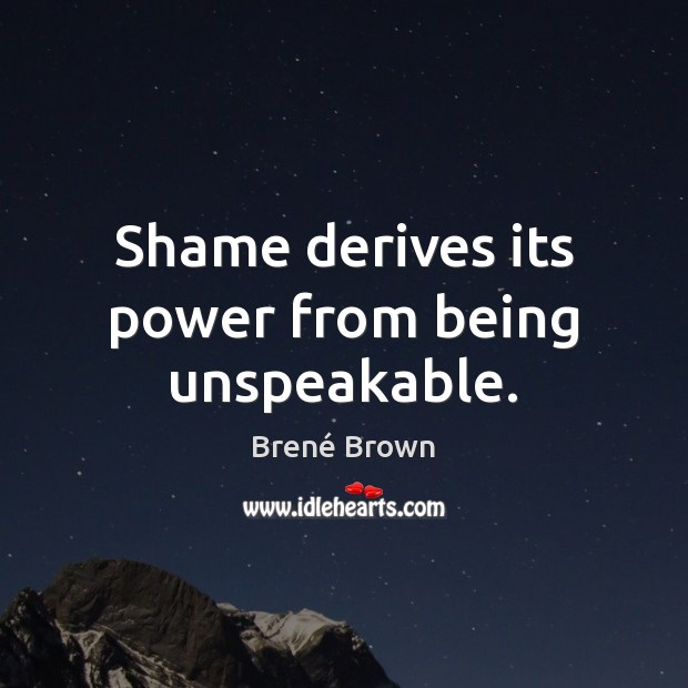Shame derives its power from being unspeakable. Image