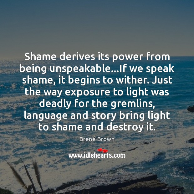 Image, Shame derives its power from being unspeakable…If we speak shame, it