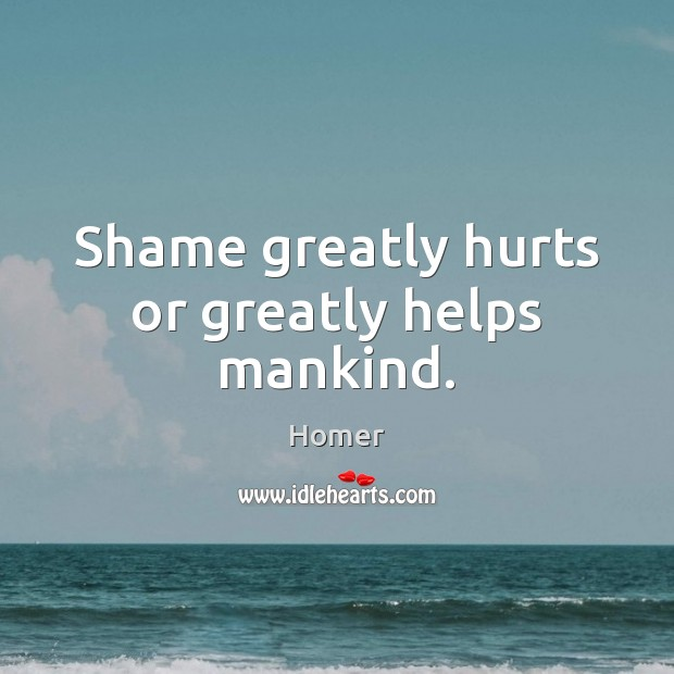 Shame greatly hurts or greatly helps mankind. Image