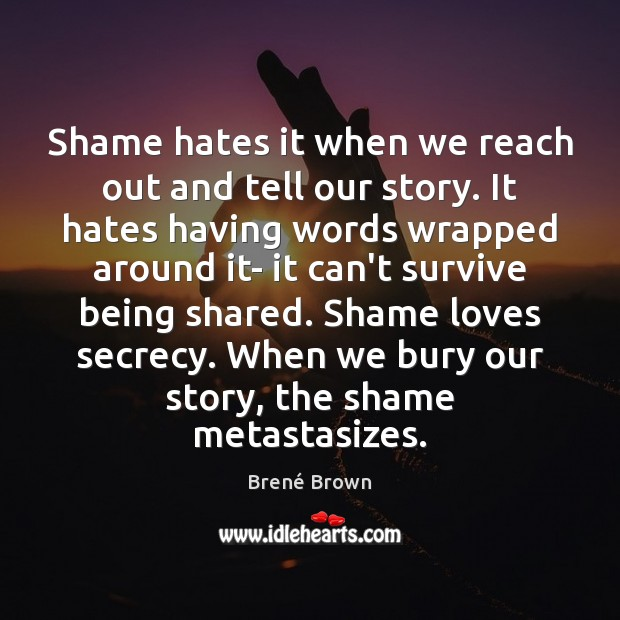 Shame hates it when we reach out and tell our story. It Image