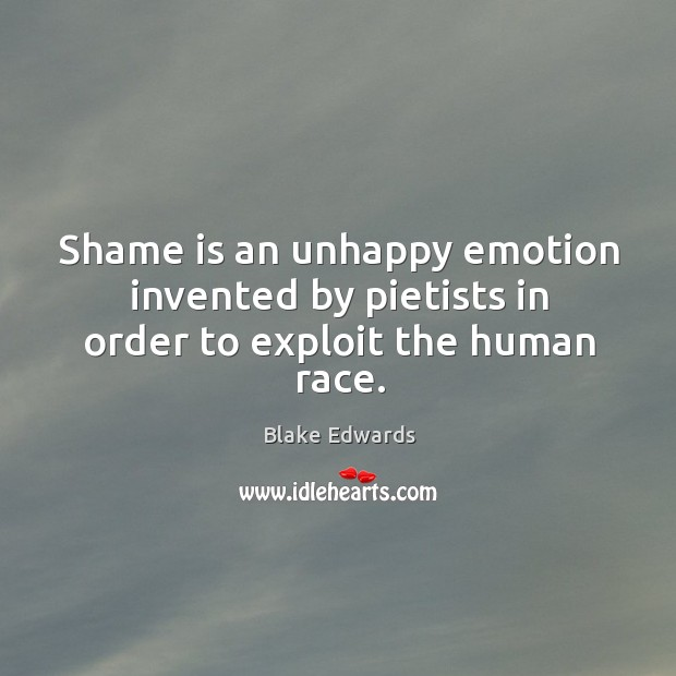 Image, Shame is an unhappy emotion invented by pietists in order to exploit the human race.