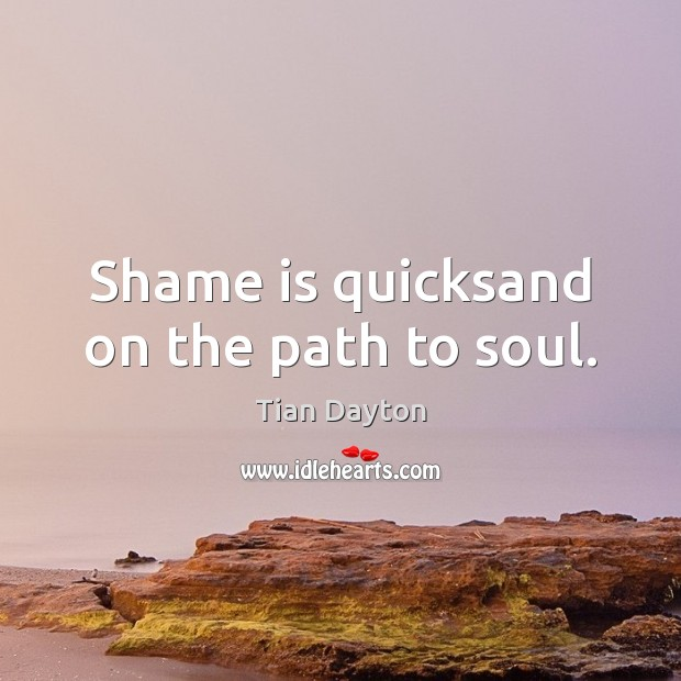 Image, Shame is quicksand on the path to soul.