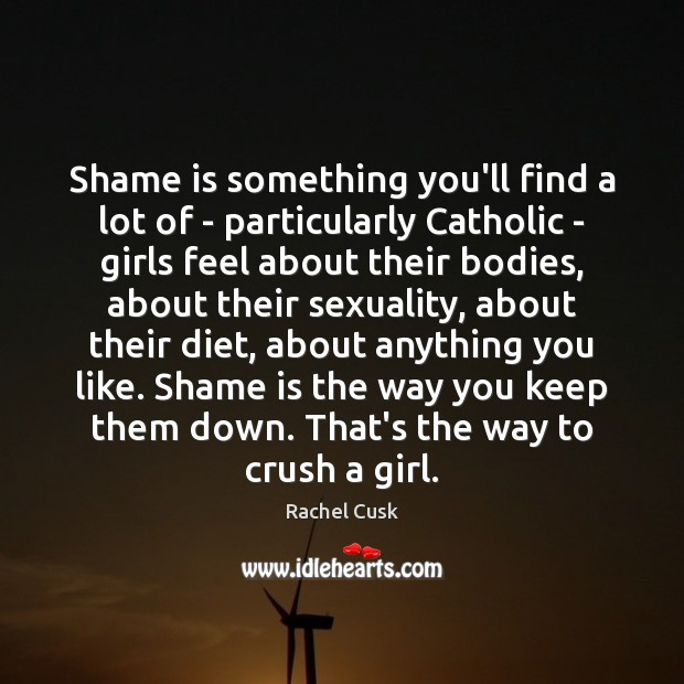 Shame is something you'll find a lot of – particularly Catholic – Rachel Cusk Picture Quote