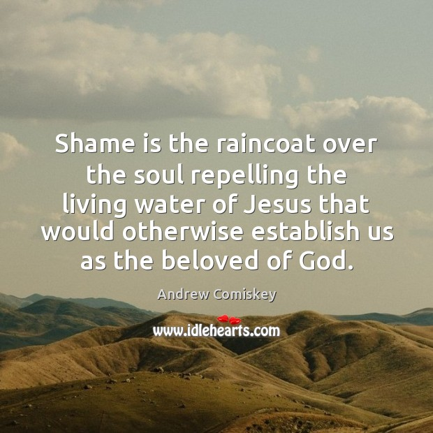 Image, Shame is the raincoat over the soul repelling the living water of