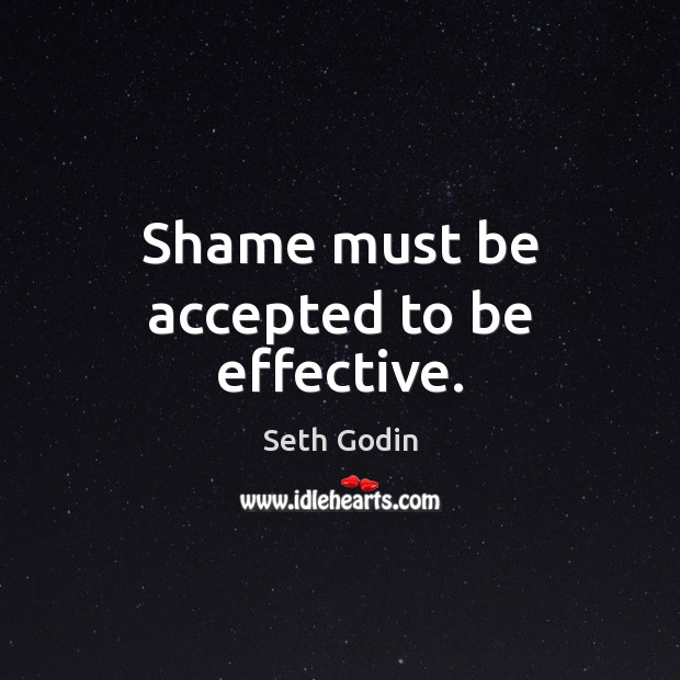 Shame must be accepted to be effective. Image