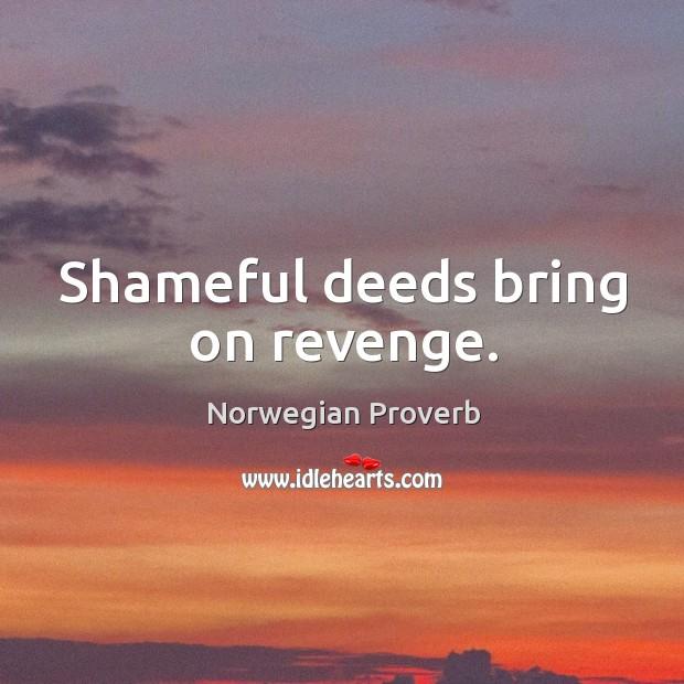 Shameful deeds bring on revenge. Norwegian Proverbs Image