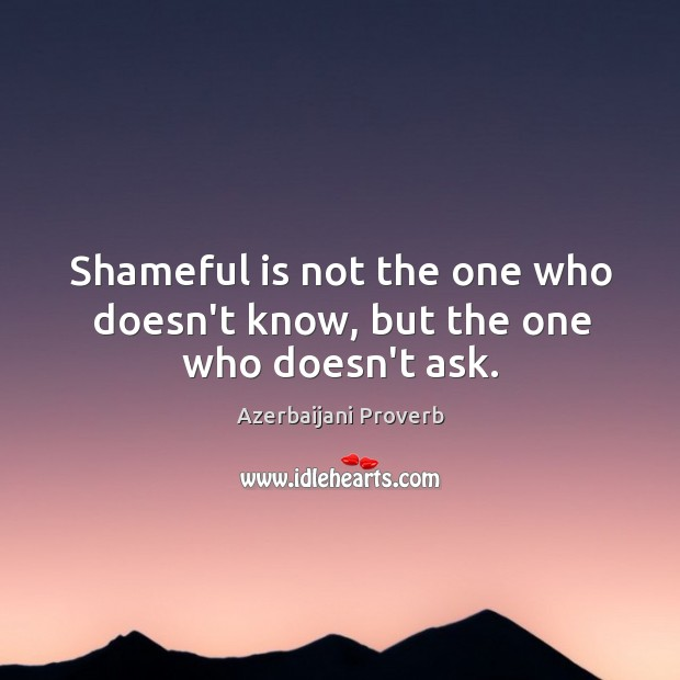 Shameful is not the one who doesn't know, but the one who doesn't ask. Azerbaijani Proverbs Image