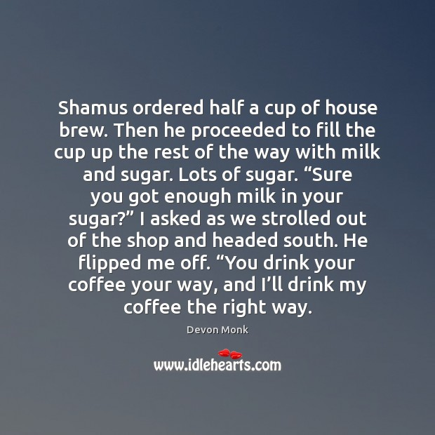 Shamus ordered half a cup of house brew. Then he proceeded to Image