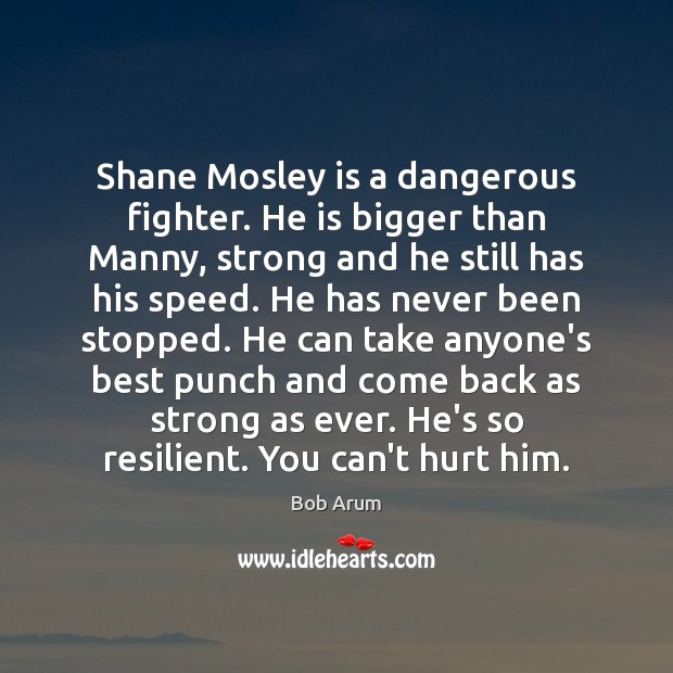 Image, Shane Mosley is a dangerous fighter. He is bigger than Manny, strong