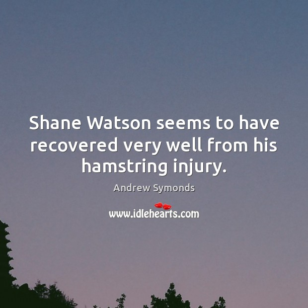 Image, Shane Watson seems to have recovered very well from his hamstring injury.