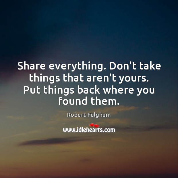 Image, Share everything. Don't take things that aren't yours. Put things back where