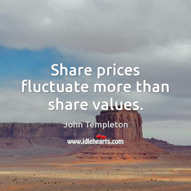 Share prices fluctuate more than share values. Image
