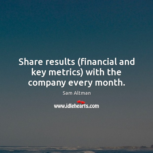 Share results (financial and key metrics) with the company every month. Image
