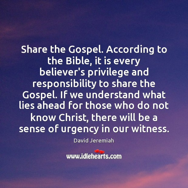 Share the Gospel. According to the Bible, it is every believer's privilege Image