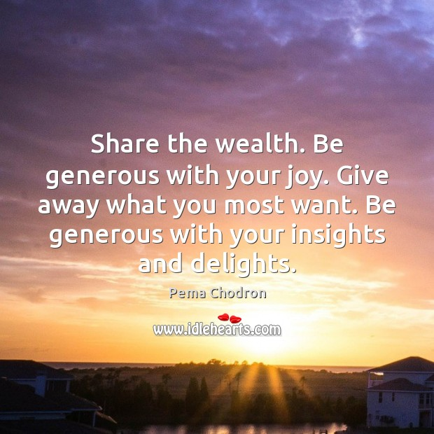 Image, Share the wealth. Be generous with your joy. Give away what you