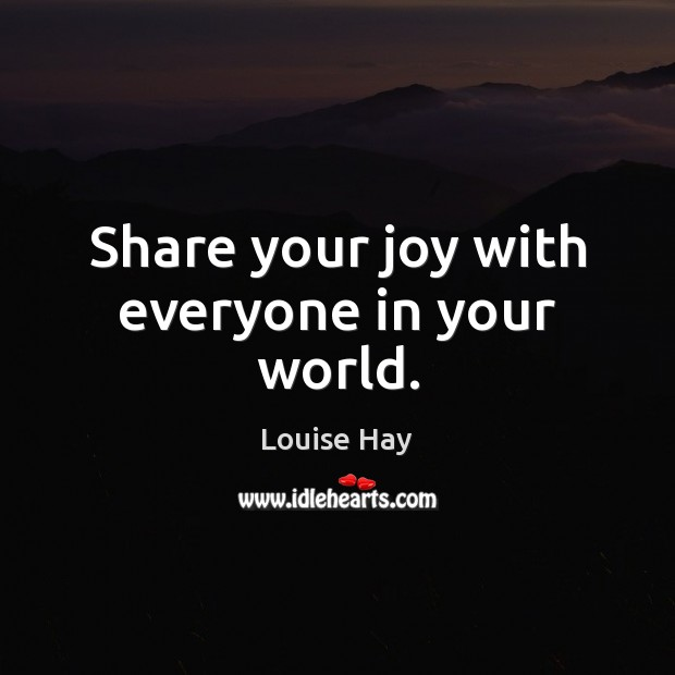 Share your joy with everyone in your world. Image