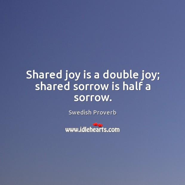Image, Shared joy is a double joy; shared sorrow is half a sorrow.