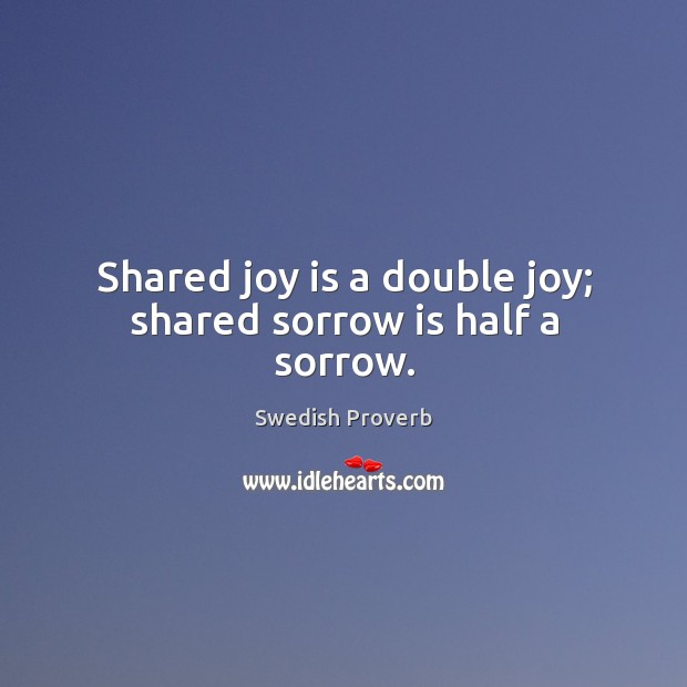 Shared joy is a double joy; shared sorrow is half a sorrow. Swedish Proverbs Image