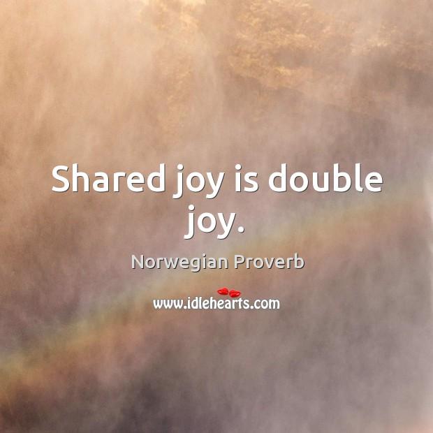 Shared joy is double joy. Norwegian Proverbs Image