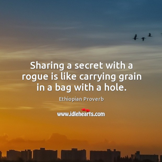 Sharing a secret with a rogue is like carrying grain in a bag with a hole. Ethiopian Proverbs Image